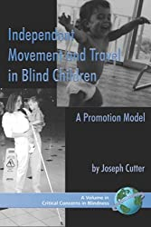 Independent Movement and Travel in Blind Children: A Promotion Model (PB) (Critical Concerns in Blindness)