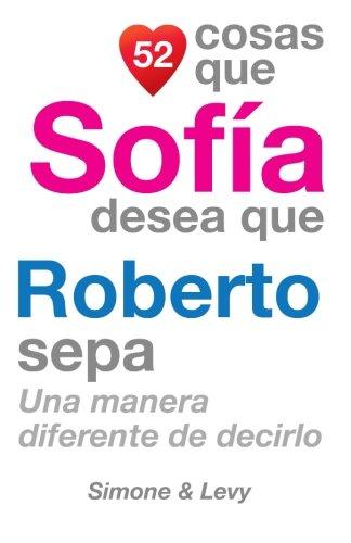52 Cosas Que Sofia Desea Que Roberto Sepa: Una Manera Diferente de Decirlo  [Leyva, J. L. - Simone - Levy] (Tapa Blanda)