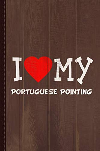 I Love My Portuguese Pointing Dog Breed Journal Notebook: Blank Lined Ruled For Writing 6x9 110 -