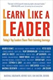Learn Like A Leader: Todays Top Leaders Share Their Learning Journeys