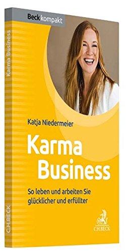 Karma Business: So leben und arbeiten Sie glücklicher und erfüllter