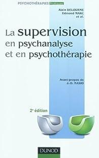 La supervision en psychanalyse et en psychothérapie 2e ed. par Alain Delourme