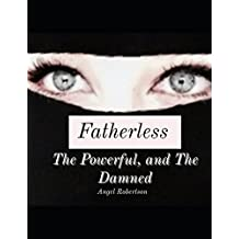 Fatherless: The Powerful, and The Damned