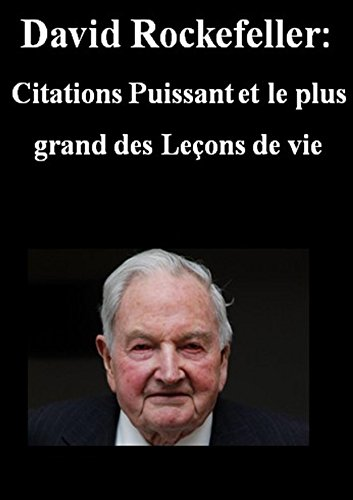 DAVID ROCKEFELLER: Citations Puissant et le plus grand des Leçons de vie (French Edition)