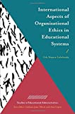 img - for International Aspects of Organizational Ethics in Educational Systems (Studies in Educational Administration) book / textbook / text book