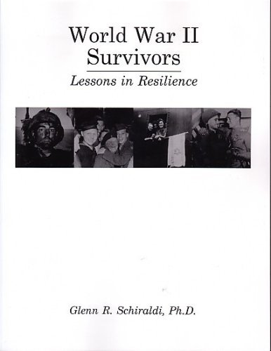 World War II Survivors: Lessons in Resilience by Glenn R. Schiraldi (2007-02-14)
