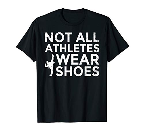 Not All Athletes Wear Shoes Karate Kung Fu Taekwondo T-Shirt