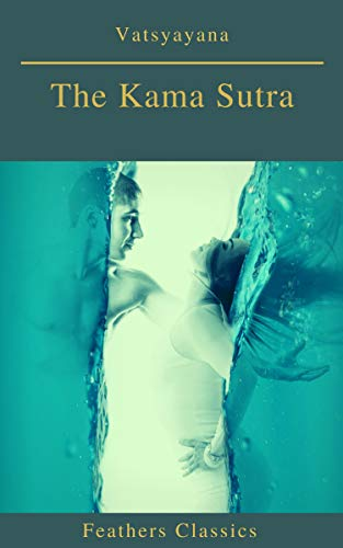 #freebooks – The Kama Sutra (Annotated)(Best Navigation, Active TOC) (Feathers Classics) by Vatsyayana