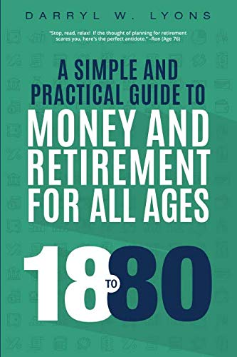 18 to 80: A Simple and Practical Guide to Money and Retirement for All Ages (Money Matters Answers To Your Financial Questions)