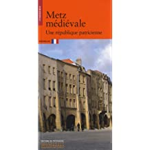Metz médiéval: Une république patricienne