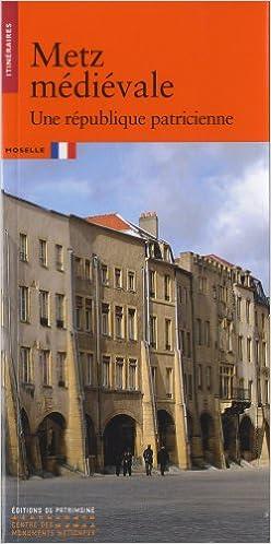 Télécharger Metz médiéval. Une république patricienne livres PDF gratuits