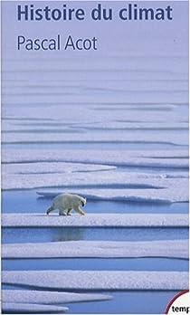 Histoire du climat : Du Big Bang aux catastrophes climatiques par Acot