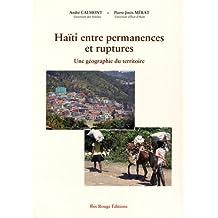 Haïti, Entre Permanences et Ruptures:une Géographie du Territoire