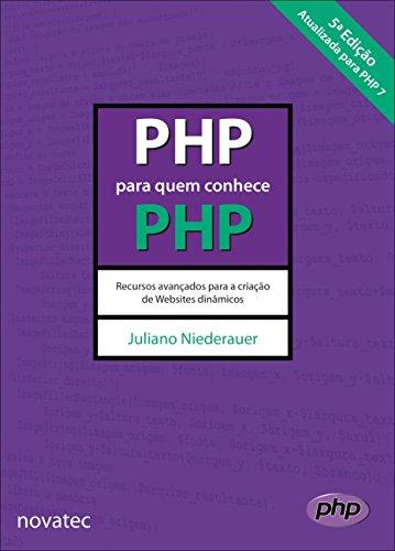 PHP Para Quem Conhece PHP. Recursos Avançados Para a Criação de Websites Dinâmicos