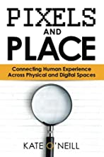 Pixels and Place: Connecting Human Experience Across Physical and Digital Spaces