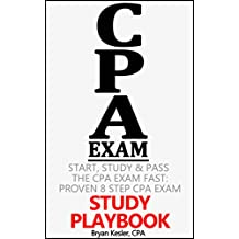 Start, Study & Pass The 2018 CPA Exam Fast: Proven 8 Step CPA Exam Study Playbook (That Works With Any CPA Review Course, CPA Exam Study Guide, CPA Prep Course & CPA Study Materials)