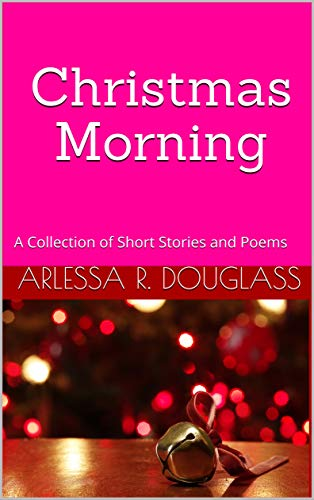 Short Inspirational Christmas Stories.Christmas Morning A Collection Of Short Stories And Poems