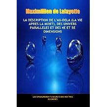 La description de l'au-dela (la vie apres la mort), des univers parallèles et des 4e et 5e dimensions (French Edition)