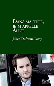 Dans ma tête, je m'appelle Alice par Dufresne-Lamy