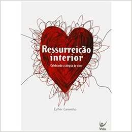 Ressurreição Interior. Celebrando a Alegria de Viver