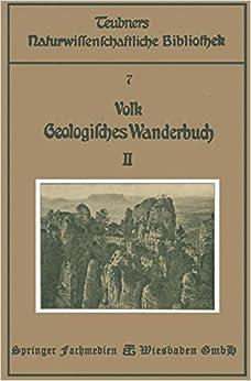 Geologisches Wanderbuch: Eine Einfuhrung in Die Geologie an Bildern Deutscher Charakterlandschaften (Teubners naturwissenschaftliche Bibliothek)