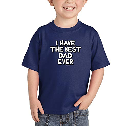 I Have The Best Dad Ever - Daddy Papa Infant/Toddler Cotton Jersey T-Shirt (Navy, 5T)