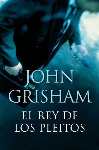 El rey de los pleitos (Spanish Edition) by [Grisham, John]