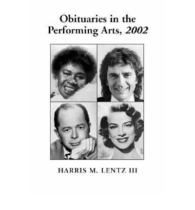 [(Obituaries in the Performing Arts 2002: Film, Television, Radio, Theatre, Dance, Music, Cartoons and Pop Culture)] [Author: Harris M. Lentz] published on (April, 2003) PDF