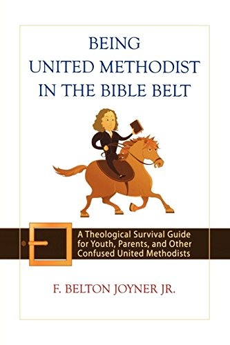 Being United Methodist in the Bible Belt: Theological Survival Gde for Youth, Parents, & Other Confused United Methodists (Methodist Book)