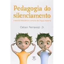 Pedagogia do Silenciamento. A Escola Brasileira e o Ensino de Língua Materna