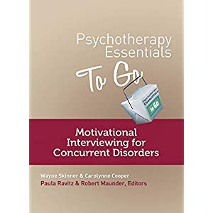 Psychotherapy Essentials to Go: Motivational Interviewing for Concurrent Disorders (Go-To Guides for Mental Health) Paperback – 10 Sept. 2013