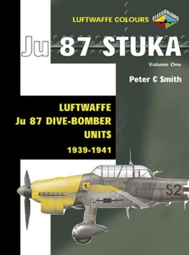 Ju 87 Stuka Volume One: Luftwaffe Ju 87 Dive-Bomber Units 1939-1941 (Luftwaffe Colours)