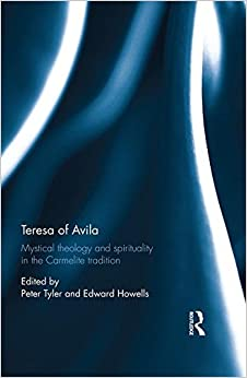 Teresa of Avila: Mystical Theology and Spirituality in the Carmelite Tradition