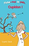 Fiche-moi la paix, Cupidon ! (French Edition)