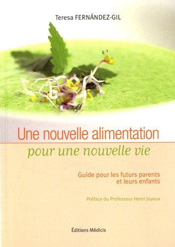 Une nouvelle alimentation pour une nouvelle vie : Guide pour les futurs parents et leurs enfants Broché – 4 avril 2011 Teresa Fernandez-Gil Henri Joyeux Médicis 2853274101