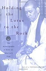 Holding the Lotus to the Rock: The Autobiography of Sokei-an, America's First Zen Master