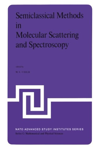Semiclassical Methods in Molecular Scattering and Spectroscopy: Proceedings of the NATO ASI held in Cambridge, England, in September 1979 (Nato Science Series C:)
