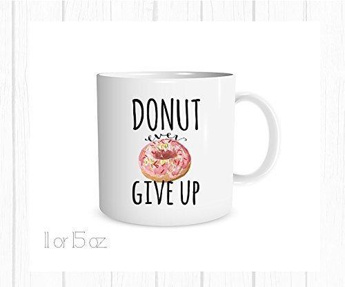 Donut Ever Give Up Mug, 11 oz. Coffee Cup, Encouragement Funny Mug, ()