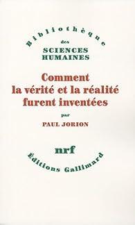 Comment la vérité et la réalité furent inventées par Paul Jorion