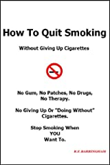How To Quit Smoking - Without Giving Up Cigarettes Kindle Edition