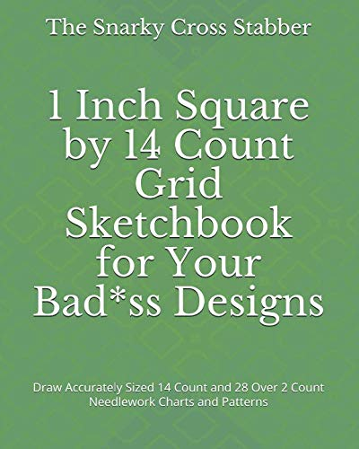 1 Inch Square by 14 Count Grid Sketchbook for Your Bad*ss Designs: Draw Accurately Sized 14 Count and 28 Over 2 Count Needlework Charts and Patterns (DIY Design Supply Journals)