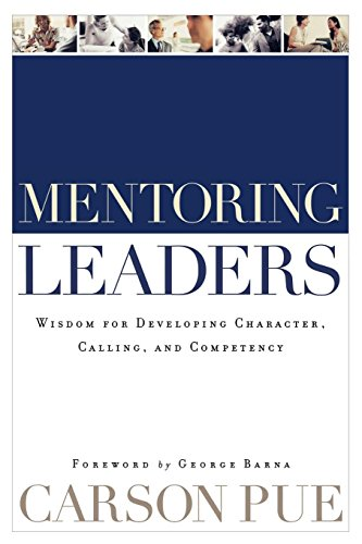 Mentoring Leaders: Wisdom for Developing Character, Calling, and Competency (Church Pue)