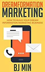 Dreamformation Marketing: How to Build Your Dream Information Marketing Business