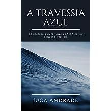 A Travessia Azul: De Ubatuba à Cape Town a bordo de um pequeno veleiro. (Portuguese Edition)