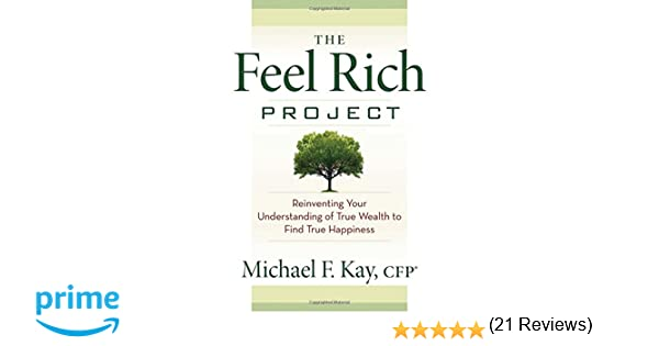 The Feel Rich Project: Reinventing Your Understanding of True ...