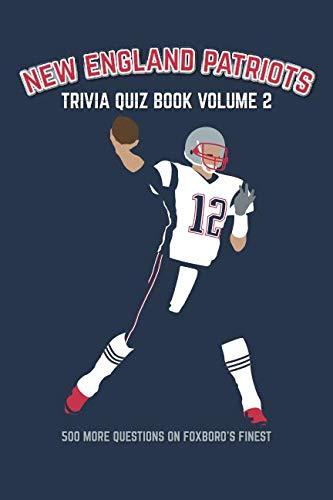 New England Patriots Trivia Quiz Book Volume 2: 500 More Questions On Foxboro's Finest