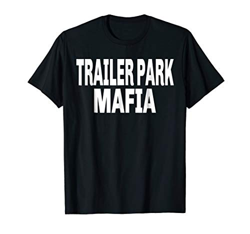 Trailer Park Mafia T-Shirt For a Clan]()