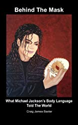 Michael Jackson (Behind The Mask: What Michael Jackson's Body Language Told The World Book 1) (English Edition)