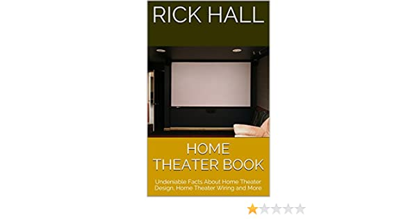 Amazon.com: Home Theater Book: Undeniable Facts About Home Theater Design, Home  Theater Wiring And More EBook: Rick Hall: Kindle Store