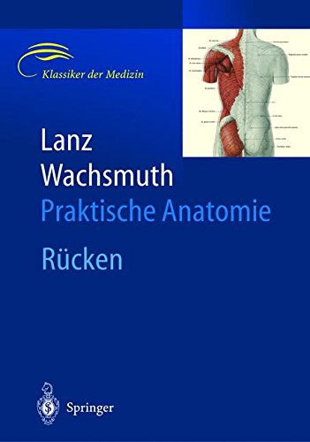 Lanz / Wachsmuth Praktische Anatomie: Kopf: übergeordnete Systeme, Kopf - Gehirn- und Augenschädel, Hals, Arm, Bein und Statik, Bauch, Rücken